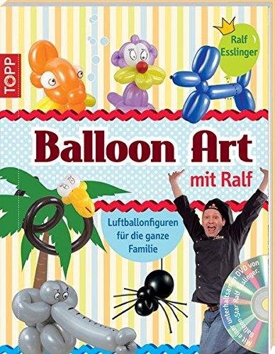 Balloon Art mit Ralf: Luftballonfiguren für die ganze Familie (kreativ.kompakt.)