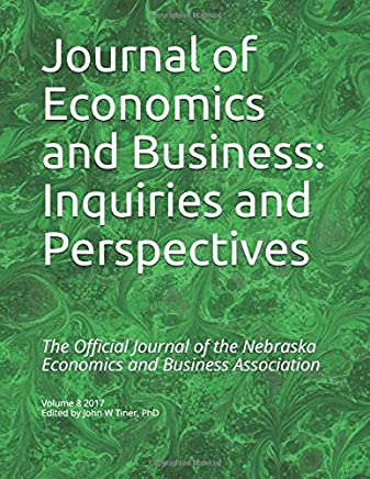Journal of Economics and Business: Inquiries and Perspectives: Volume 8 2017 Edited by John W Tiner, PhD