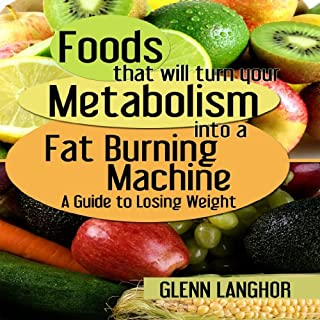 Foods That Will Turn Your Metabolism into a Fat Burning Machine cover art