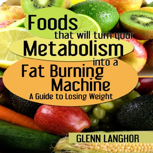Foods That Will Turn Your Metabolism into a Fat Burning Machine audiobook cover art