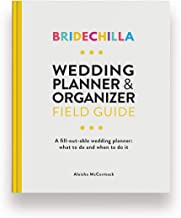 Bridechilla Wedding Planning Field Guide: Wedding Planner- What To Do And When To Do It