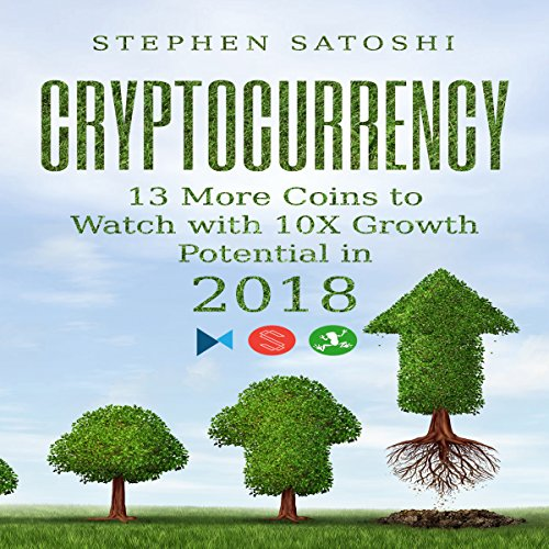Cryptocurrency: 13 More Coins to Watch with 10X Growth Potential in 2018                   By:                                                                                                                                 Stephen Satoshi                               Narrated by:                                                                                                                                 Zachary Dylan Brown                      Length: 1 hr and 18 mins     12 ratings     Overall 4.3