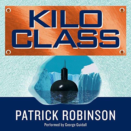 Kilo Class Audiobook By Patrick Robinson cover art