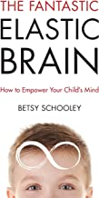 The Fantastic Elastic Brain: How to Empower Your Child's Mind