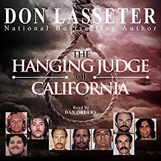 The Hanging Judge of California                   By:                                                                                                                                 Don Lasseter                               Narrated by:                                                                                                                                 Dan Orders                      Length: 10 hrs and 23 mins     28 ratings     Overall 3.7