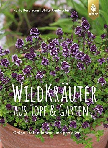 Wildkräuter aus Topf und Garten: Grüne Kraft pflanzen und genießen. Mit über 90 Rezepten