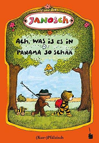 Ach, was is es in Panama so schää: Die Gschischt, wie der kläne Tiger und des kläne Bärle emol uf Panama gange sin (pfälzische Mundartfassung)