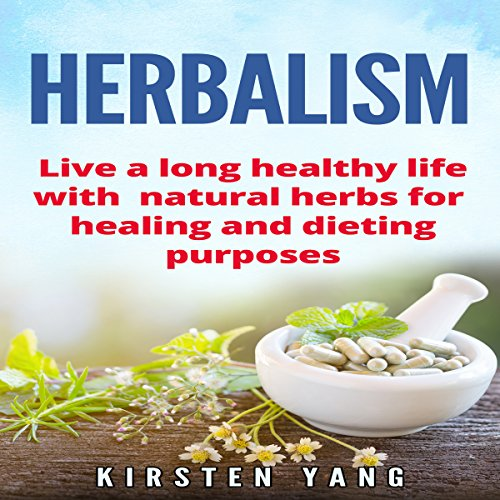 Herbalism: Live a Long Healthy Life with Natural Herbs for Healing and Dieting Purposes audiobook cover art