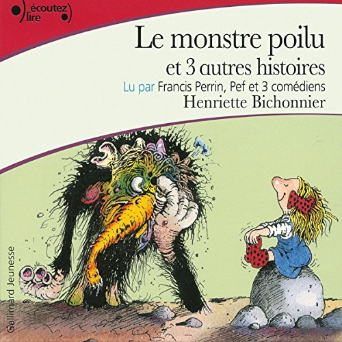 Le monstre poilu et trois autres histoires                   By:                                                                                                                                 Henriette Bichonnier                               Narrated by:                                                                                                                                 Francis Perrin,                                                                                        Max de Bley,                                                                                        Pierre Junière,                   and others                 Length: 39 mins     1 rating     Overall 5.0