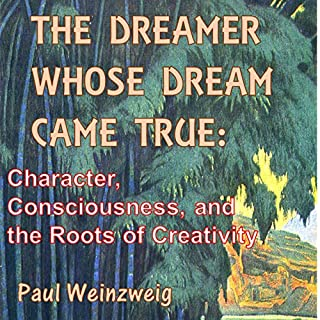 The Dreamer Whose Dream Came True: Character, Consciousness, and the Roots of Creativity audiobook cover art