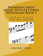 Trombone Sheet Music With Lettered Noteheads Book 1: 20 Easy Pieces For Beginners