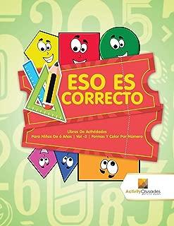 Eso Es Correcto : Libros De Actividades Para Niños De 6 Años | Vol -3 | Formas Y Color Por Número (Spanish Edition)