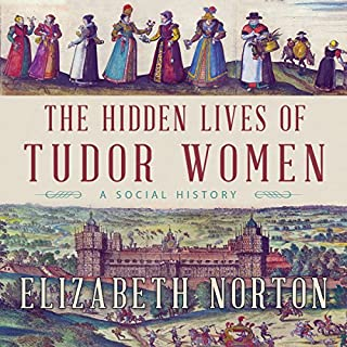 The Hidden Lives of Tudor Women audiobook cover art