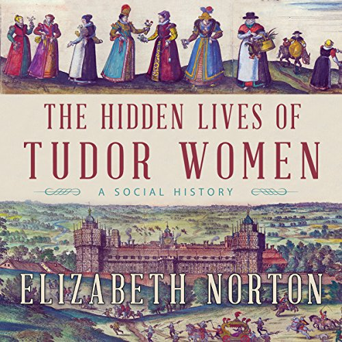 The Hidden Lives of Tudor Women     A Social History              By:                                                                                                                                 Elizabeth Norton                               Narrated by:                                                                                                                                 Jennifer Dixon                      Length: 12 hrs and 20 mins     271 ratings     Overall 4.1