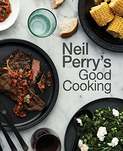 Neil Perry\'s Good Cooking