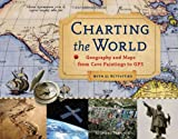 Charting the World: Geography and Maps from Cave Paintings to GPS with 21 Activities (36) (For Kids series)