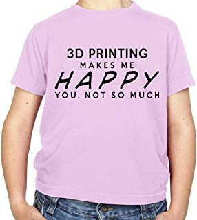 3D Printing Makes Me Happy, You Not So Much - Kids T-Shirt