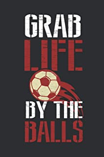 Grab Life by the Balls: Journal for Soccer Players