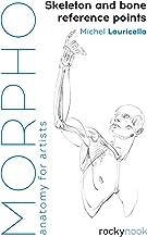 Morpho: Skeleton and Bone Reference Points: Anatomy for Artists (Morpho: Anatomy for Artists)