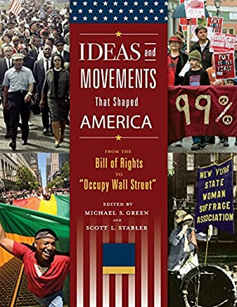 "Ideas and Movements that Shaped America: From the Bill of Rights to ""Occupy Wall Street"" [3 volumes]: From the Bill of Rights to ""Occupy Wall Street"" (English Edition)"