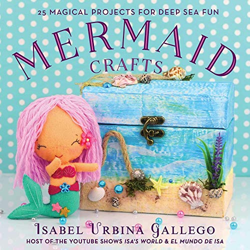 Mermaid Crafts: 25 Magical Projects for Deep Sea Fun (Creature Crafts)