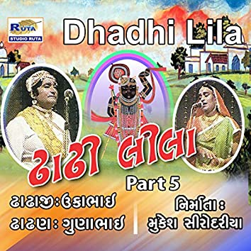 Dhadhi Lila, Pt. 5