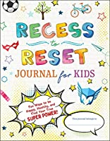 Recess to Reset Journal for Kids: Fun Ways to Be Happy, Healthy, and Find Your True Superpower!