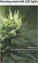Growing weed with LED lights: A practical and illustrated handbook for growing indoors using the best materials and equipment