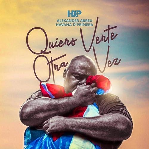 Quiero Verte Otra Vez - Havana D'Primera