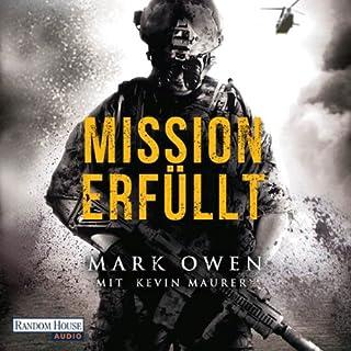 Mission erfüllt: Navy Seals im Einsatz     Wie wir Osama bin Laden aufspürten und zur Strecke brachten              Autor:                                                                                                                                 Mark Owen,                                                                                        Kevin Maurer                               Sprecher:                                                                                                                                 Frank Arnold                      Spieldauer: 7 Std. und 40 Min.     397 Bewertungen     Gesamt 4,4