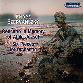 Szervanszky: Concerto in Memory of Attila Jozsef / Six Pieces for Orchestra