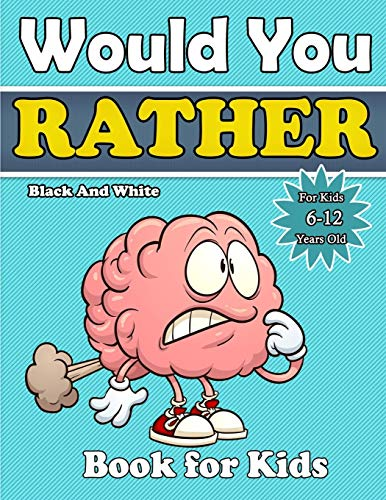 would you rather book for kids: A Hilarious Question Game Book For Boys and Girls 6-12 Years Old-Try Not to Laugh Challenge,The Book of Silly Scenarios, Challenging Choices. (Game Book Gift Ideas)