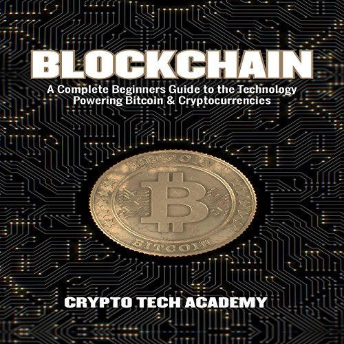 Blockchain: A Complete Beginners Guide to the Technology Powering Bitcoin & Cryptocurrencies audiobook cover art