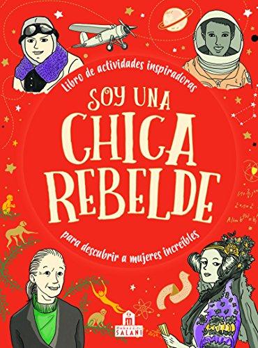 Soy una chica rebelde: Libro de actividades inspiradoras para descubrir a mujeres increíbles (LIBROS MAGAZZINI SALANI)