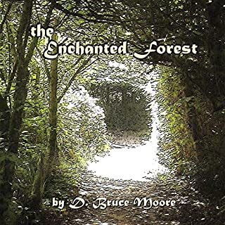 The Enchanted Forest: The Adventures of Prince Ethan and Princess Alicia                   Written by:                                                                                                                                 D. Bruce Moore                               Narrated by:                                                                                                                                 The Entire Cast                      Length: 15 mins     Not rated yet     Overall 0.0