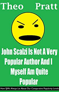 John Scalzi Is Not A Very Popular Author And I Myself Am Quite Popular: How SJWs Always Lie About Our Comparative Popularity Levels