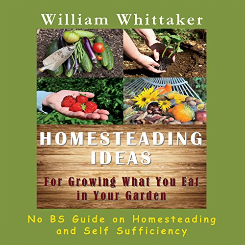 Homesteading Ideas for Growing What You Eat in Your Garden audiobook cover art