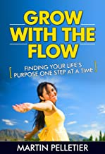 Grow With the Flow: Finding Your Life's Purpose One Step at a Time