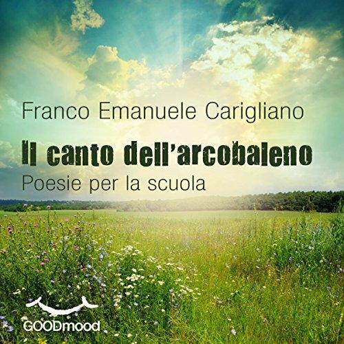 Il canto dell'arcobaleno | Franco Emanuele Carigliano