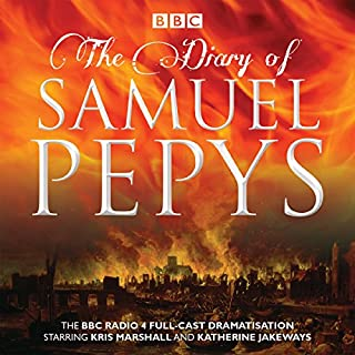 The Diary of Samuel Pepys     The BBC Radio 4 Full-Cast Dramatisation              By:                                                                                                                                 Samuel Pepys,                                                                                        Hattie Naylor                               Narrated by:                                                                                                                                 Kris Marshall,                                                                                        Katherine Jakeways,                                                                                        Full Cast                      Length: 12 hrs and 14 mins     362 ratings     Overall 4.8