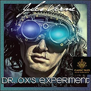 Dr Ox's Experiment [Classic Tales Edition] cover art