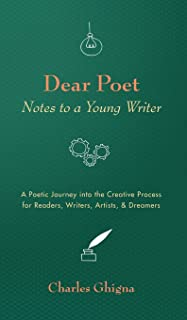 Dear Poet: Notes to a Young Writer: A Poetic Journey into the Creative Process for Readers, Writers, Artists, & Dreamers