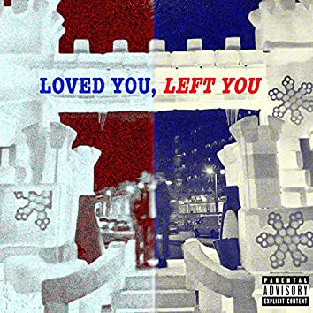 Loved You, Left You