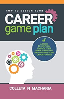 HOW TO DESIGN YOUR CAREER GAME PLAN: A guide to help you unlock your inner strengths and optimise your opportunities