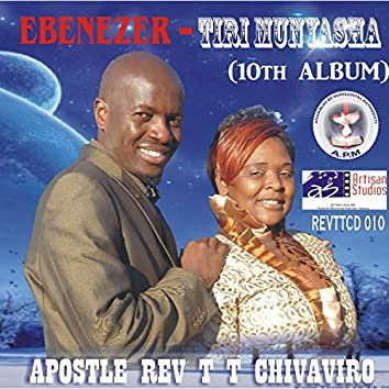 Ebenezer- Tiri Munyasha (10th Album)