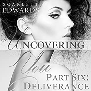 Deliverance     Uncovering You, Book 6              By:                                                                                                                                 Scarlett Edwards                               Narrated by:                                                                                                                                 Amy Johnson                      Length: 5 hrs and 23 mins     9 ratings     Overall 4.6