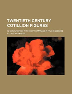 Twentieth Century Cotillion Figures; In Conjunction with How to Manage a Favor German