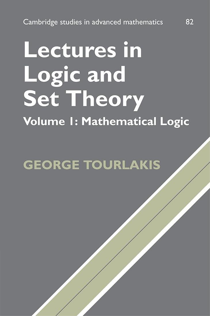 誓約鮮やかな嘆願Lectures in Logic and Set Theory: Volume I: Mathematical Logic (Cambridge Studies in Advanced Mathematics)