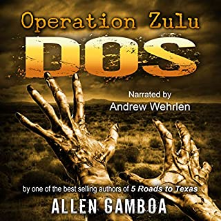 Operation Zulu: Dos                   By:                                                                                                                                 Allen Gamboa                               Narrated by:                                                                                                                                 Andrew B. Wehrlen                      Length: 11 hrs and 40 mins     16 ratings     Overall 4.8
