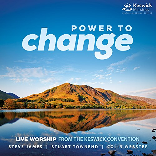 Power To Change: Live Worship From The Keswick Convention 2016